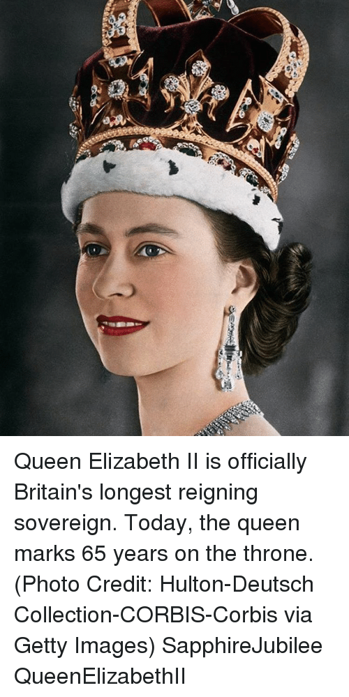 Memes, Queen Elizabeth, and Getty Images: OG Queen Elizabeth II is officially Britain's longest reigning sovereign. Today, the queen marks 65 years on the throne. (Photo Credit: Hulton-Deutsch Collection-CORBIS-Corbis via Getty Images) SapphireJubilee QueenElizabethII