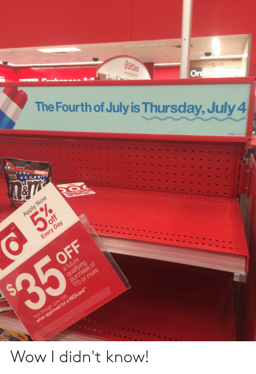 Facepalm, Future, and Hoe: OGHFCrs  The Fourth of July is Thursday, July 4  Orde  RESEALABLE IPIER  MILK  HOCOLATE  SHARING SZE  CHOCOLATE CADES  WHITE&BL  Now  5%  credit  off  debit  Every Day  OFF  $35  a future  qualifying  purchase of  $70 or more  HITE  Now through June 15th  when approved for a REDcardTM  COUDOnr per est Cannot 0 combined  orks  ho ran  ards P  e usen e  A  ontracts  SHARING  Cou  PE  Geop Hoe M  oeec 3off h r tor a d or chet REC nores ad Terget.com bet /19/19-6/15/19 The coupo w  Hany Flamigo poer sheve, poer denta, Tlrd d enses, irobe co yand  for detas  oED  One ard  s in or t Ta  See prog  S Wow I didn't know!