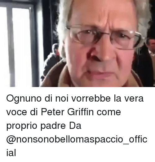 Memes, Peter Griffin, and 🤖: Ognuno di noi vorrebbe la vera voce di Peter Griffin come proprio padre Da @nonsonobellomaspaccio_official