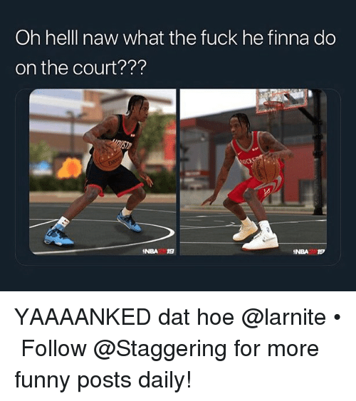 Funny, Hoe, and Fuck: Oh helll naw what the fuck he finna do  on the court???  INBA  INBA YAAAANKED dat hoe @larnite • ➫➫➫ Follow @Staggering for more funny posts daily!