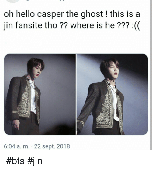 bts jin: oh hello casper the ghost! this is a  jin fansite tho ?? where is he??? :(  6:04 a. m. 22 sept. 2018 #bts #jin
