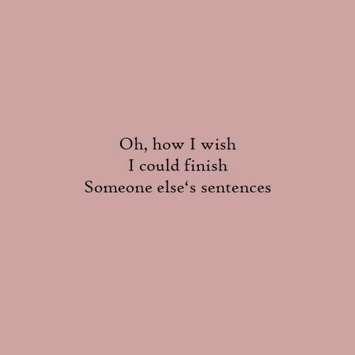 How, Someone, and Wish: Oh, how I wish  I could finish  Someone else's sentences
