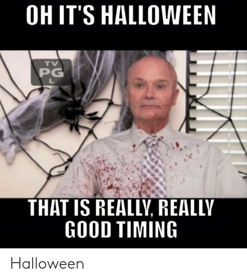 Halloween, Good, and Really: OH IT'S HALLOWEEN  TV  PG  L  THAT IS REALLY, REALLY  GOOD TIMING Halloween