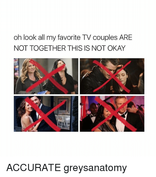 This Is Not Okay: oh look all my favorite TV couples ARE  NOT TOGETHER THIS IS NOT OKAY ACCURATE greysanatomy