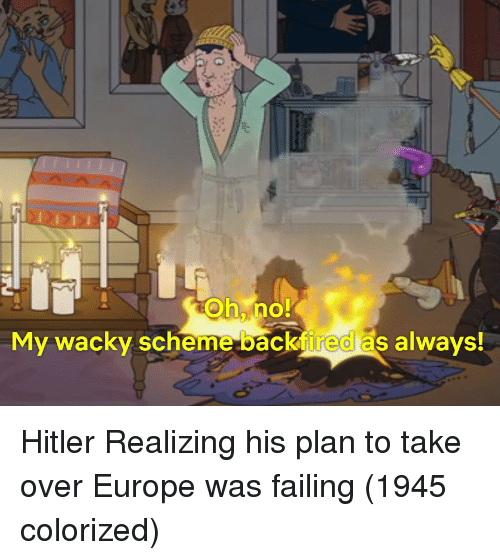 Europe, Hitler, and Scheme: Oh, no  My wacky scheme backfired as always! Hitler Realizing his plan to take over Europe was failing (1945 colorized)
