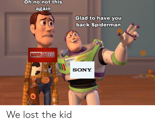 Marvel Comics, Sony, and Lost: Oh no not this  again  Glad to have you  back Spiderman  MARVEL STUDIOS  SPACE RANGER LIGHTYEAR  SONY We lost the kid