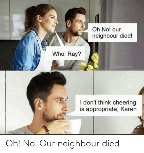 no: Oh! No! Our neighbour died
