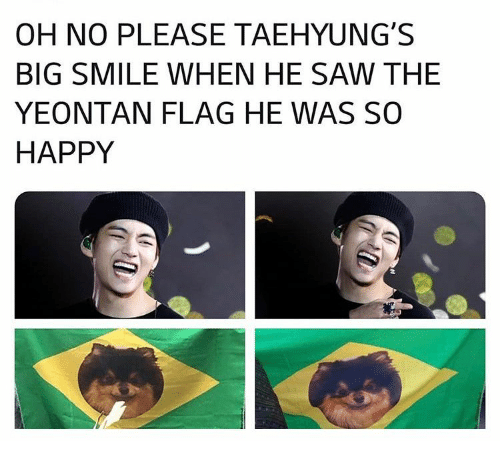 Saw, Happy, and Smile: OH NO PLEASE TAEHYUNG'S  BIG SMILE WHEN HE SAW THE  YEONTAN FLAG HE WAS SO  HAPPY