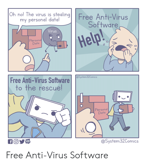 Free, Help, and Anti: Oh nol The virus is stealingFree Anti-Virus  my personal data!  Software  Virus  Help!  Personal  Data  Free Anti-Virus Software  to the rescuel  @System32Comics  Personal  Data  WEB  TOON  @System32Comics Free Anti-Virus Software