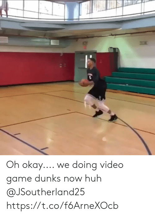 Huh, Memes, and Game: Oh okay.... we doing video game dunks now huh @JSoutherland25 https://t.co/f6ArneXOcb