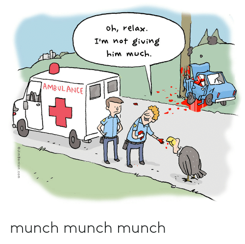 Jim Benton, Com, and Him: oh, relax  I'm not giving  him much  AMBULANCE  Jim Benton.com munch munch munch