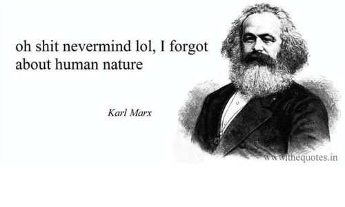 Sassy Socialast: oh shit nevermind lol, I forgot  about human nature  Karl Marx  thequotes.in