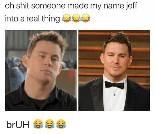 oh shit someone made my name jeff into a real 18856235 🦅 25 best memes about bruh bruh memes,John Wall Bruh Meme