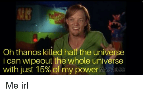 Oh Thanos Killed Half The Universe I Can Wipeout The Whole Universe