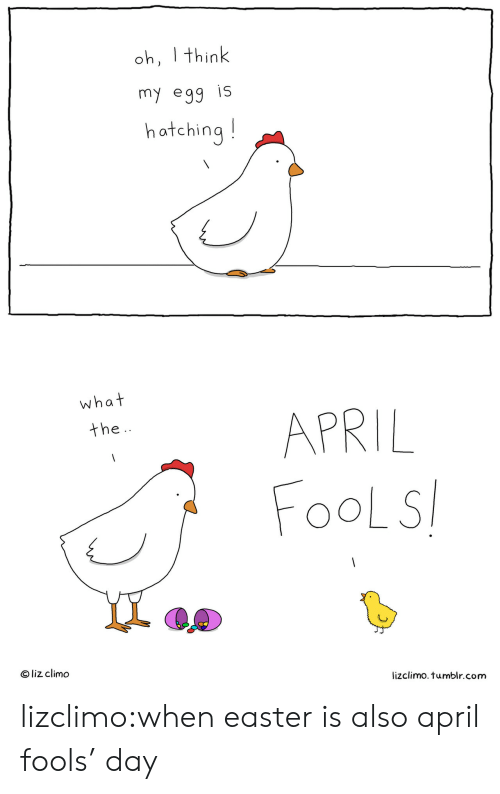 Lizclimo Tumblr: oh, think  my ea  hatching!  what  the  APRIL  FOoL S  O liz climd  lizclimo. tumblr.com lizclimo:when easter is also april fools' day