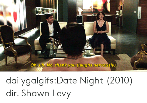 Tumblr, Thank You, and Blog: Oh, uh. No, thank you (laughs nervously) dailygalgifs:Date Night (2010) dir. Shawn Levy