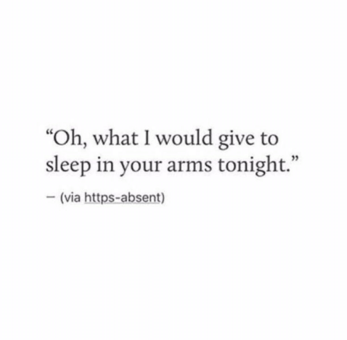 """Sleep, Arms, and Via: """"Oh, what I would give to  sleep in your arms tonight.""""  - (via https-absent)  03"""