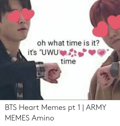 """Bts Heart: oh what time is it?  its """"UWU  time BTS Heart Memes pt 1 