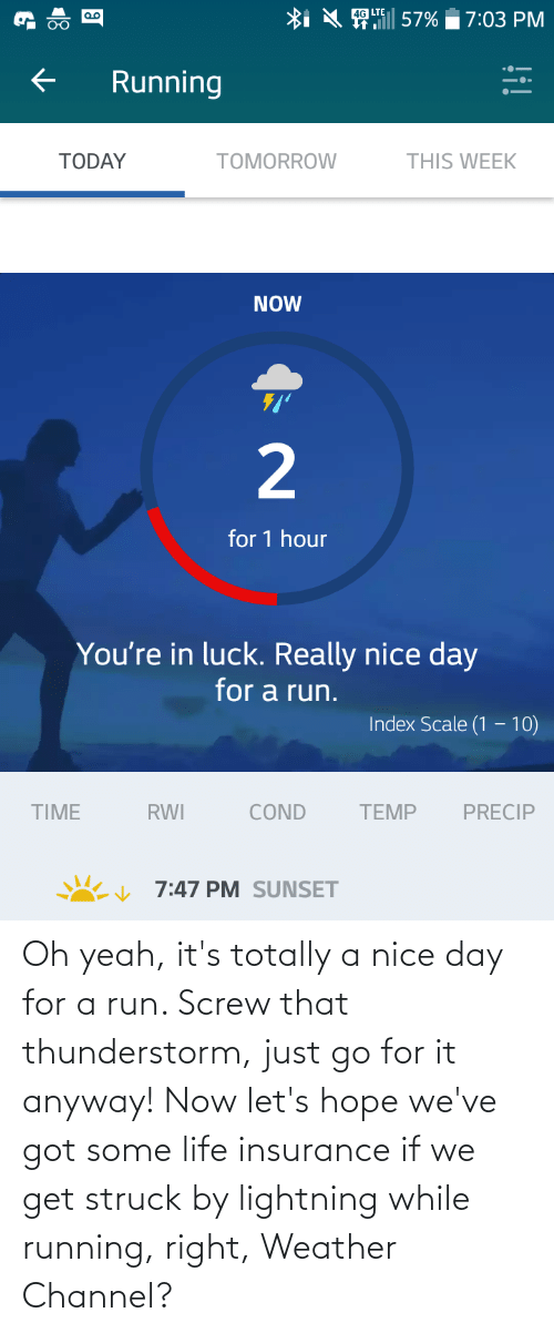 Running: Oh yeah, it's totally a nice day for a run. Screw that thunderstorm, just go for it anyway! Now let's hope we've got some life insurance if we get struck by lightning while running, right, Weather Channel?