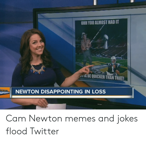 Cam Newton Memes: OHH YOU ALMOST HAD IT  1 IABE QUICKER THAN THAT!  NEWTON DISAPPOINTING IN LOSS  MPIONS Cam Newton memes and jokes flood Twitter
