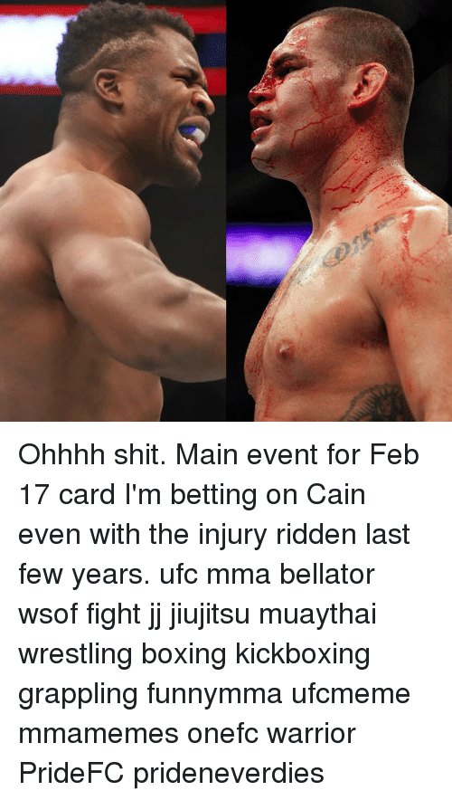 Boxing, Memes, and Shit: Ohhhh shit. Main event for Feb 17 card I'm betting on Cain even with the injury ridden last few years. ufc mma bellator wsof fight jj jiujitsu muaythai wrestling boxing kickboxing grappling funnymma ufcmeme mmamemes onefc warrior PrideFC prideneverdies
