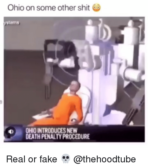 Fake, Memes, and Shit: Ohio on some other shit  ystems  OHIO INTRODUCES NEW  DEATH PENALTY PROCEDURE Real or fake 💀 @thehoodtube