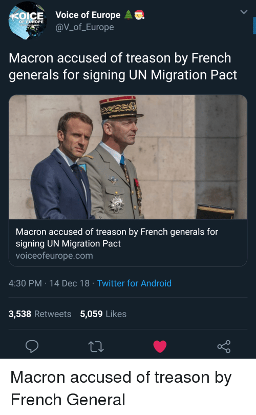 Android, Twitter, and Europe: OICE Voice of Europe A.  @V of_Europe  OF EUROPE  Macron accused of treason by French  generals for signing UN Migration Pact  Macron accused of treason by French generals for  signing UN Migration Pact  voiceofeurope.com  4:30 PM 14 Dec 18 Twitter for Android  3,538 Retweets 5,059 Likes