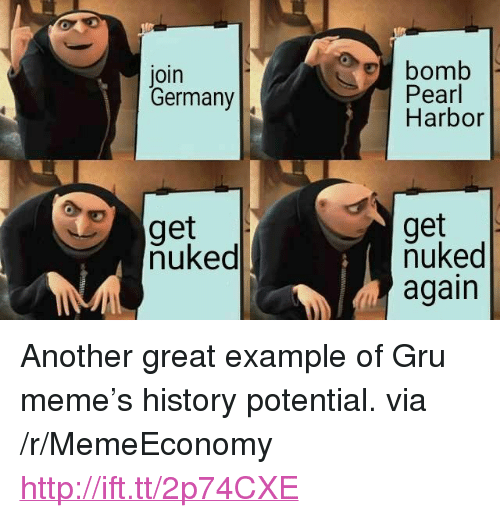 """Meme, Gru, and Germany: oin  Germany  bomb  Pearl  Harbor  get  nuked  get  nuked  again <p>Another great example of Gru meme's history potential. via /r/MemeEconomy <a href=""""http://ift.tt/2p74CXE"""">http://ift.tt/2p74CXE</a></p>"""
