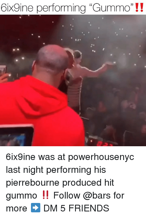 "Friends, Memes, and 🤖: Oix9ine performing ""Gummo""!! 6ix9ine was at powerhousenyc last night performing his pierrebourne produced hit gummo ‼️ Follow @bars for more ➡️ DM 5 FRIENDS"