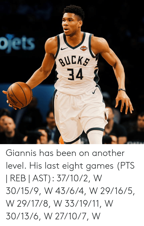 Games, 10 2, and 16.5: ojets  BUCKS  34 Giannis has been on another level.  His last eight games (PTS | REB | AST):  37/10/2, W 30/15/9, W 43/6/4, W 29/16/5, W 29/17/8, W 33/19/11, W 30/13/6, W 27/10/7, W