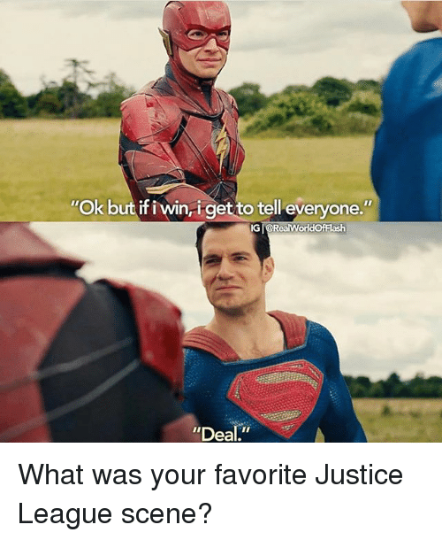 """Memes, Justice, and Justice League: Ok but if i win,igetto tell everyone.""""  IG @RealWorldOfFlash  Deal."""" What was your favorite Justice League scene?"""