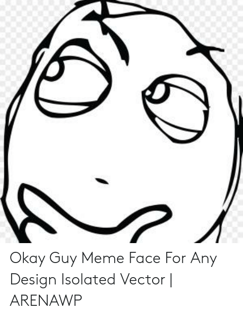 Meme, Okay, and Design: Okay Guy Meme Face For Any Design Isolated Vector | ARENAWP