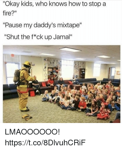 """Fire, Funny, and How To: """"Okay kids, who knows how to stop a  fire?""""  """"Pause my daddy's mixtape  """"Shut the f*ck up Jamal"""" LMAOOOOOO! https://t.co/8DlvuhCRiF"""