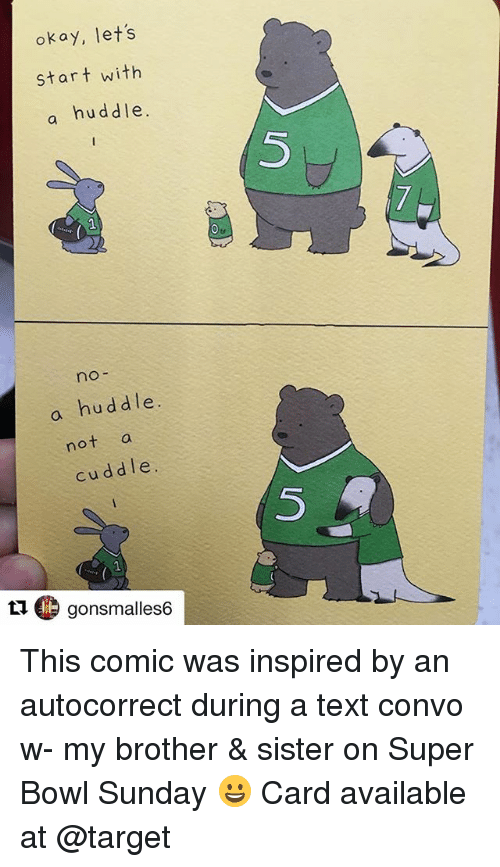 brothers sisters: okay, lets  start with  a huddle.  5  no-  a huddle.  not a  cuddle.  5  t1 gonsmalles6 This comic was inspired by an autocorrect during a text convo w- my brother & sister on Super Bowl Sunday 😀 Card available at @target