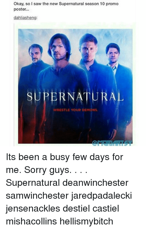 Memes, Saw, and Sorry: Okay, so I saw the new Supernatural season 10 promo  poster.  dahliasheng:  SUPERNATURA  WRESTLE YOUR DEMONS Its been a busy few days for me. Sorry guys. . . . Supernatural deanwinchester samwinchester jaredpadalecki jensenackles destiel castiel mishacollins hellismybitch