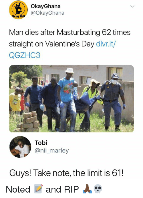 Valentine's Day, Girl Memes, and Tobi: OkayGhana  @okayGhana  Man dies after Masturbating 62 times  straight on Valentine's Day dlvr.it/  QGZHC3  Tobi  @nii_marley  Guys! Take note, the limit is 61! Noted 📝 and RIP 🙏🏿💀