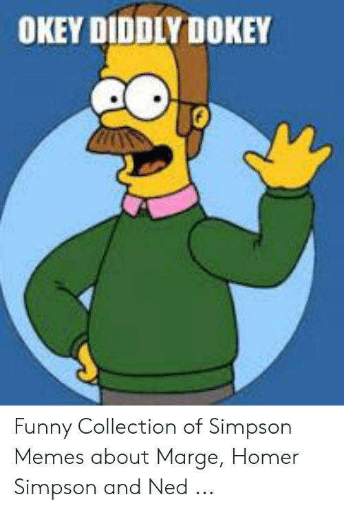 Ned Flanders Meme: OKEY DIDDLY DOKEY Funny Collection of Simpson Memes about Marge, Homer Simpson and Ned ...