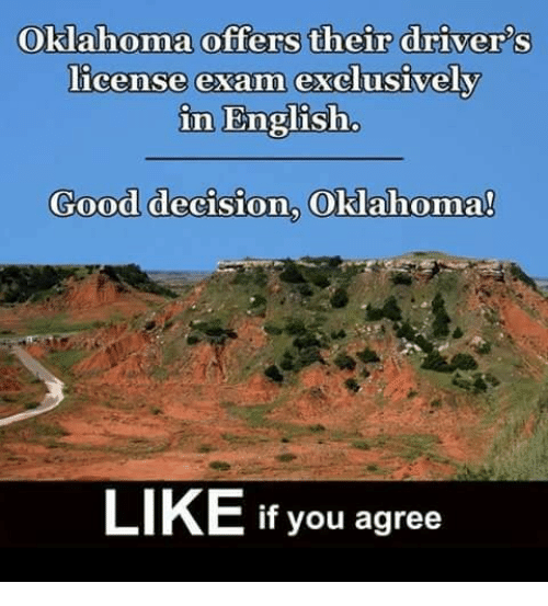 Memes, Good, and Oklahoma: Oklahoma offers their drivers  license exam exclusively  in English  Good decision, Oklahoma!  LIKE if you agree