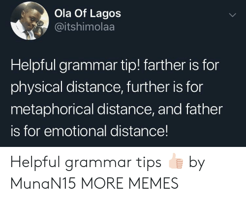 metaphorical: Ola Of Lagos  @itshimolaa  Helpful grammar tip! farther is for  physical distance, further is for  metaphorical distance, and father  is for emotional distance! Helpful grammar tips 👍🏻 by MunaN15 MORE MEMES