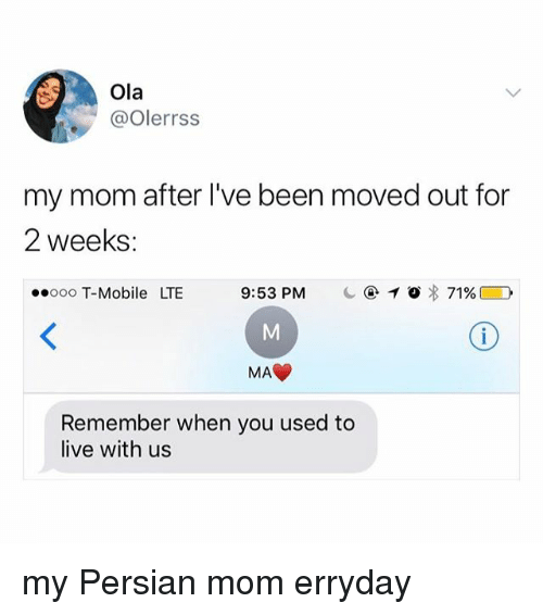 Memes, T-Mobile, and Live: Ola  @olerrss  my mom after I've been moved out for  2 weeks:  ooo T-Mobile LTE  9:53 PM  ④イ〇% 71%  MAC  Remember when you used to  live with us my Persian mom erryday