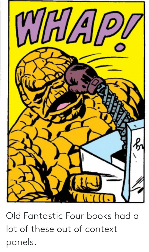 A Lot: Old Fantastic Four books had a lot of these out of context panels.