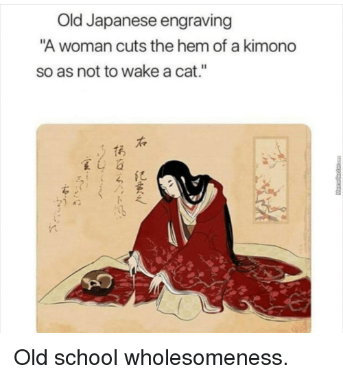 "School, Japanese, and Old: Old Japanese engraving  A woman cuts the hem of a kimono  so as not to wake a cat.""  宝4 百  ろ! !る纪 Old school wholesomeness."