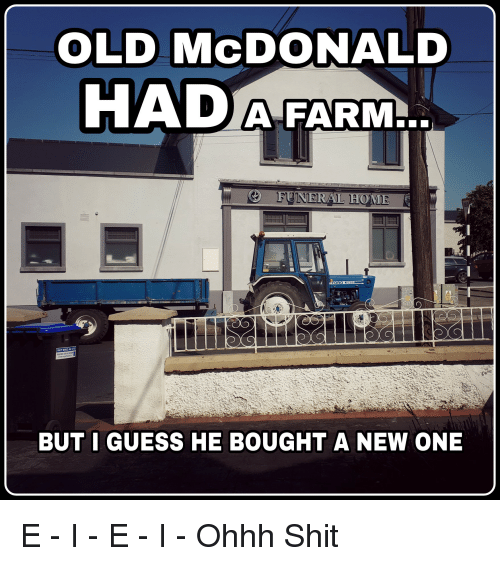 Funny, Shit, and Ford: OLD McDONALD  A FARM  FORD 8OO  BUT I GUESS HE BOUGHT A NEW ONE E - I - E - I - Ohhh Shit