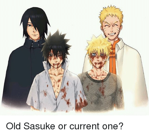 Memes, Old, and 🤖: Old Sasuke or current one?