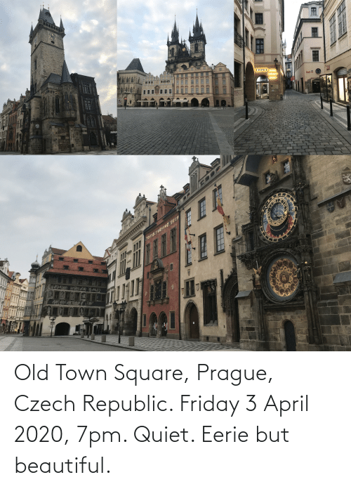Prague: Old Town Square, Prague, Czech Republic. Friday 3 April 2020, 7pm. Quiet. Eerie but beautiful.