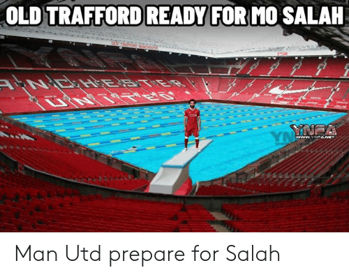 Memes, Old, and 🤖: OLD TRAFFORD READY FOR MO SALAH Man Utd prepare for Salah