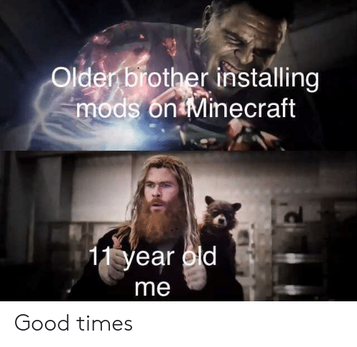 good times: Older brother installing  mods on Minęcraft  11 year old  me Good times
