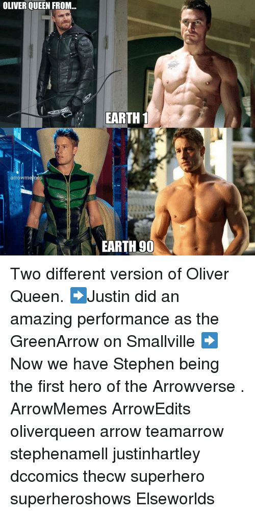 Memes, Stephen, and Superhero: OLIVER QUEEN FROM...  EARTH1  arrowm  EARTH 90 Two different version of Oliver Queen. ➡️Justin did an amazing performance as the GreenArrow on Smallville ➡️Now we have Stephen being the first hero of the Arrowverse . ArrowMemes ArrowEdits oliverqueen arrow teamarrow stephenamell justinhartley dccomics thecw superhero superheroshows Elseworlds