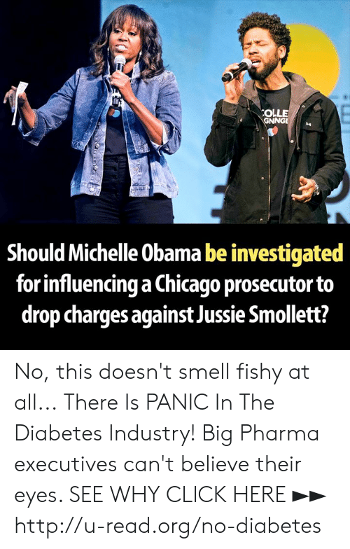 Chicago, Click, and Memes: OLLE  GNNGn  Should Michelle Obama be investigated  for influencing a Chicago prosecutor to  drop charges against Jussie Smollett? No, this doesn't smell fishy at all...  There Is PANIC In The Diabetes Industry! Big Pharma executives can't believe their eyes. SEE WHY CLICK HERE ►► http://u-read.org/no-diabetes