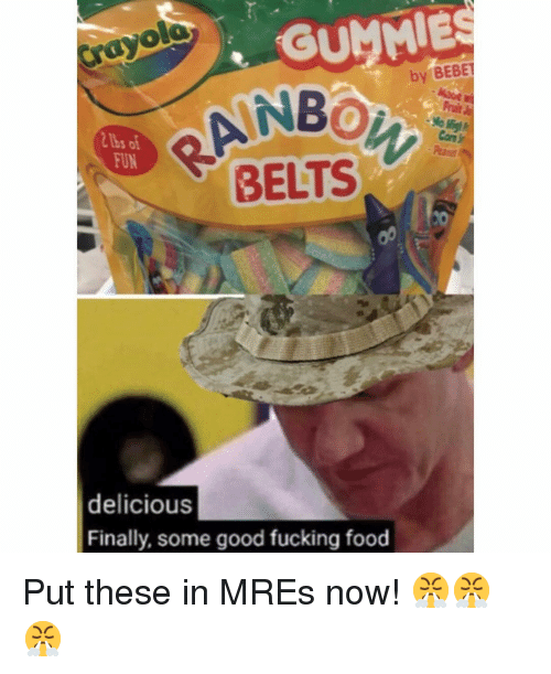 Food, Fucking, and Memes: olo  ray  GUMMES  by BEBE  tbs of  FUN  BELTS  delicious  Finally, some good fucking food Put these in MREs now! 😤😤😤